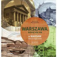 Warszawa, której nie ma A Warsaw that no longer exists - Dostawa 0 zł, oprawa twarda