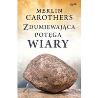 Zdumiewająca potęga wiary - Merlin Carothers - Zakupy powyżej 60zł dostarczamy gratis, szczegóły w sklep