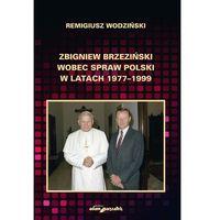 Zbigniew Brzeziński wobec spraw Polski w latach 1977-1999 - Wysyłka od 3,99 - porównuj ceny z wysyłką, op