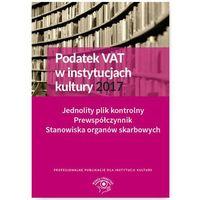 Podatek VAT w instytucjach kultury 2017 Jednolity plik kontrolny Prewspółczynnik Stanowiska organów