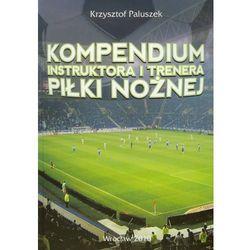Kompendium instruktora i trenera piłki nożnej, pozycja wydana w roku: 2010