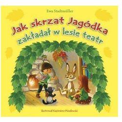 JAK SKRZAT JAGÓDKA ZAKŁADAŁ W LESIE TEATR, książka z kategorii Książki dla dzieci