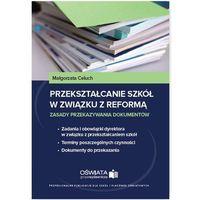 Przekształcanie szkół w związku z reformą (9788326964862)