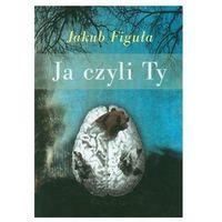 Ja czyli Ty Figuła Jakub (9788377220429)