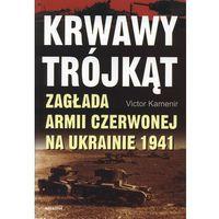 Krwawy trójkąt Zagłada Armii Czerwonej na Ukrainie 1941 (9788311118713)