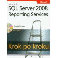 Microsoft SQL Server 2008 Reporting Services. Krok po kroku z płytą CD