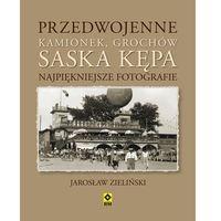 Przedwojenne Kamionek, Grochów, Saska Kępa. Najpiękniejsze fotografie (9788377730119)