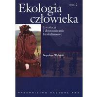Ekologia człowieka Podstawy ochrony środowiska i zdrowia człowieka tom 2, Wolański Napoleon