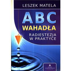 ABC wahadła Radiestezja w praktyce (kategoria: Parapsychologia, zjawiska paranormalne, paranauki)