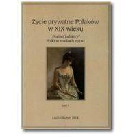 Życie prywatne Polaków w XIX wieku Tom 1 praca zbiorowa (9788379695928)