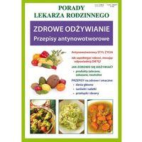 Zdrowe odżywianie. Przepisy antynowotworowe. Porady lekarza rodzinnego (9788377742693)