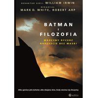 Batman i filozofia. Mroczny rycerz nareszcie bez maski (2013)