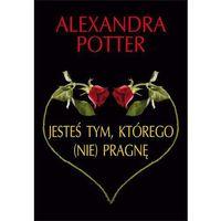 Jesteś tym, którego (nie) pragnę... - Alexandra Potter