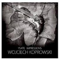 Ysaye: Sonatas For Violin Solo Op.27 - Wojciech Koprowski, towar z kategorii: Muzyka klasyczna - pozostałe