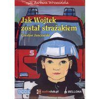 Jak Wojtek został strażakiem (audiobook CD) (opr. kartonowa)