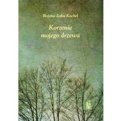 Korzenie mojego drzewa - Kachel Bożena Zofia (kategoria: Dramat)