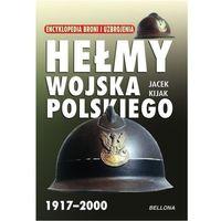 Hełmy Wojska Polskiego 1917-2000 (9788311096363)