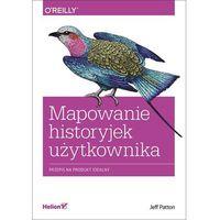 Mapowanie historyjek użytkownika. Przepis na produkt idealny - Jeff Patton