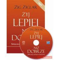 Żyj lepiej niż dobrze - Ziglar Zig, MT Biznes