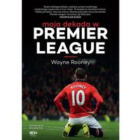 Wayne Rooney. Moja dekada w Premier League (9788379242368)