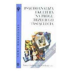 PSYCHOANALIZA I KULTURA NA PROGU TRZECIEGO TYSIĄCLECIA Nancy Ginsburg, Roy Ginsburg (Nancy Ginsburg,Roy Ginsb