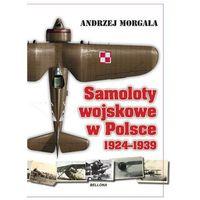 SAMOLOTY WOJSKOWE W POLSCE 1924-1939 TW (9788311133815)