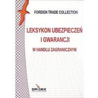 Leksykon ubezpieczeń i gwarancji w handlu zagranicznym (ilość stron 140)
