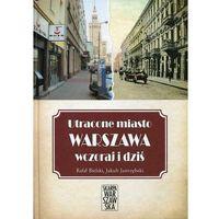 Utracone miasto Warszawa wczoraj i dziś - Rafał Bielski (188 str.)