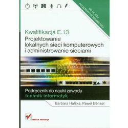 Kwalifikacja E.13. Projektowanie lokalnych sieci komputerowych i administrowanie sieciami (ilość stron 496)