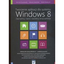 Tworzenie aplikacji dla systemu Windows 8. Zaprojektuj, napisz i opublikuj swoją aplikację (Helion)