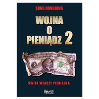 Wojna o pieniądz Tom 2. Świat władzy pieniądza Hongbing Song (9788360562520)