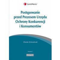Postępowanie przed Prezesem Urzędu Ochrony Konkurencji i Konsumentów (Dorota Sylwestrzak)