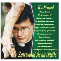 Zatrzymaj się na chwilę - cd marki Szerlowski paweł ks.
