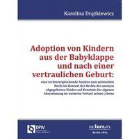Adoption von Kindern aus der Babyklappe und nach der veraulichen Geburt [Karolina Drążkiewicz]