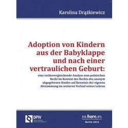 Adoption von Kindern aus der Babyklappe und nach der veraulichen Geburt [Karolina Drążkiewicz], książka z