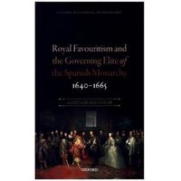 Royal Favouritism and the Governing Elite of the Spanish Monarchy, 1640-1665 (9780198791904)