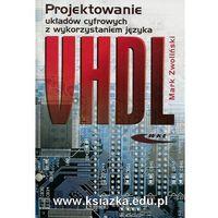 Projektowanie układów cyfrowych z wykrzystaniem języka VHDL (408 str.)
