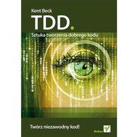 TDD. Sztuka tworzenia dobrego kodu, oprawa miękka