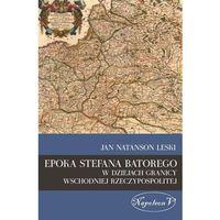 Epoka Stefana Batorego w dziejach granicy wschodniej Rzeczypospolitej (140 str.)