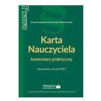 Karta nauczyciela. Komentarz praktyczny, stan prawny styczeń 2017 - Dariusz Dwojewski (kategoria: Prawo, akty