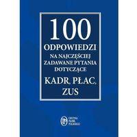 100 odpowiedzi na najczęściej zadawane pytania dotyczące kadr, płac, ZUS - Praca zbiorowa
