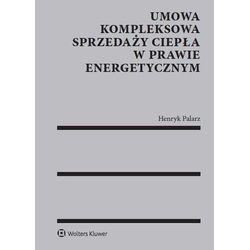 Umowa kompleksowa sprzedaży ciepła w prawie energetycznym - Henryk Palarz (kategoria: Prawo, akty prawne)