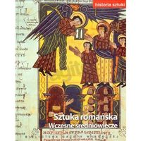 Historia sztuki. Tom 4. Sztuka romańska. Wczesne średniowiecze