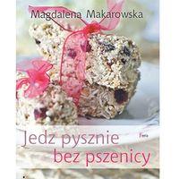 Jedz pysznie bez pszenicy - Dostawa 0 zł, Magdalena Makarowska