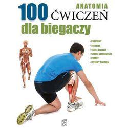 Anatomia 100 ćwiczeń dla biegaczy - Praca zbiorowa, pozycja z kategorii Hobby i poradniki