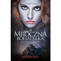 Mroczna Bohaterka. Jesienna Róża - Dostępne od: 2014-11-19 (9788377588574)
