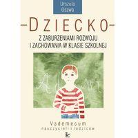 Dziecko z zaburzeniami rozwoju i zachowania w klasie szkolnej - Urszula Oszwa (142 str.)