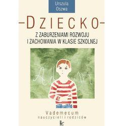 Dziecko z zaburzeniami rozwoju i zachowania w klasie szkolnej - Urszula Oszwa (ilość stron 142)