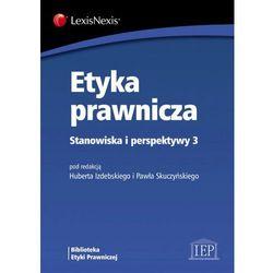 Etyka prawnicza Stanowiska i perspektywy 3, pozycja wydana w roku: 2013
