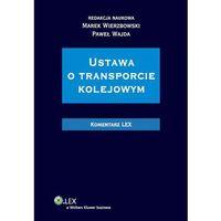 Ustawa o transporcie kolejowym. Komentarz [PRZEDSPRZEDAŻ] (Wolters Kluwer)